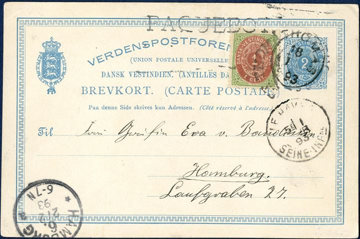 "2¢ single postal card uprated with 1¢ bicolored VII printing, sent from St. Thomas 18. January 1893 via Le Havre to Hamburg. Cancelled ""ST. THOMAS 18.1.1893"", ""LE HAVRE / SEINE INF. / 1 FEVR 93"" and receiving mark ""HAMBURG 6 / 2/2 93"" struck on front. 2¢ Engström type PC4A2, frame type 3F. [4,5-4,2], MS: frame line thick at two places. Imprint type 2: NW 2nd and 3rd petal joined. SE corner petal hooked. ""PAQUEBOT"" straight line mark struck most likely in Le Havre and also an unsual and an unusual ""ST. THOMAS"" mark, that I do not know the origin off."