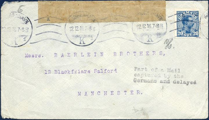 "Letter sent from Copenhagen 12. December 1916 to Manchester, England. Bearing a 20 øre King Christian X adhesive tied by Copenhagen K machine cancel. Due to the WWI, the British stamped the following on the front ""Part of a Mail / captured by the / Germans and delayed"" in black. With German (Berlin) resealing tape."