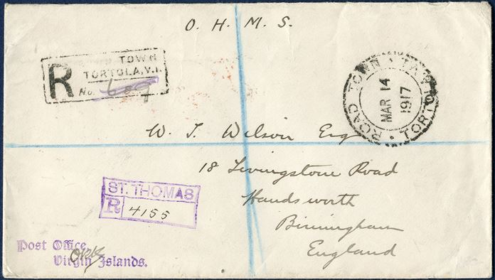 O.H.M.S. registered letter from Road Town, Tortola via St. Thomas to Birmingham. Backstamped 'ST. THOMAS 15.3.1917.' with registration mark 'ST. THOMAS / R / 4155' and office stamp 'Post Office, / Virgin Islands' and signature, a very unusual postmark on letters.