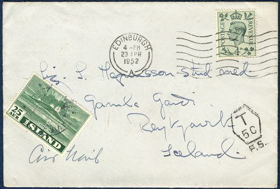 Insufficiently paid letter from Edinburgh 23 April 1952 to Reykjavik, Iceland. British 4d stamp, insufficiently prepaid, charged and stamped 'T 5C / F.S.' due. In payment for the postage due an ordinary postage stamps of 25 aur green Hekla (1948) were used in payment of the postage due, cancelled with a Reykjavik cds. Extremely rare with ordinary stamps used as postage due, even though that Iceland never issued postage due stamps.