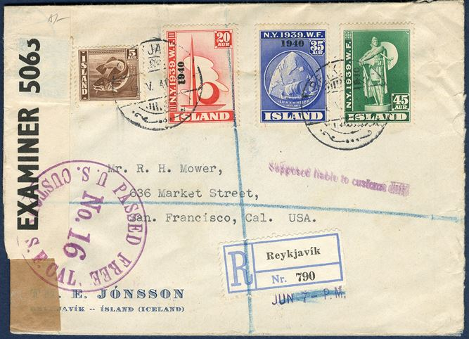 Registered letter Reykjavik 11 May 1940 to San Francisco, USA. NEW YORK FAIR '1940' overprint 20, 35 and 45 aur cancelled on first day of use and 5 aur brown Cod, cancelled with 'REYKJAVIK 11.V.1940' and registration label 'R / Reykjavik / Nr. 790', British censor re-sealing label 'PC 90 OPENED BY EXAMINER 5063' and US censor 'PASSED FREE / NO. 16 / U.S. CUSTOMS S.F. CAL.'