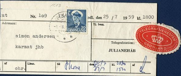 "Telegram received 25 July 1956 and posted Julianehåb 1 August 1959 bearing a 30 øre King Frederik VIII tied by ""Julianehåb"" CDS, telephoned twice the 25th and 31st of July. Scarce usage."
