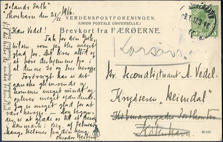 "Postcard written onboard the inspection ship ""ISLANDS FALK"" stationed in the waters of Faroe Islands, dated Thorshavn 21 December 1916. Sent from Thorshavn in marine mail bag addressed to an Officer Vedel, on the cruiser ""Heimdal"", care of Købmagergade's post office. Forwarded to the marine station at Korsør, the homeport of Heimdal."
